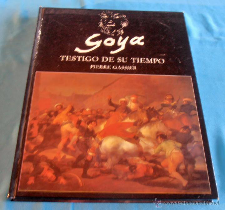 GOYA, TESTIGO DE SU TIEMPO, PIERRE GASSIER (Libros de Segunda Mano - Bellas artes, ocio y coleccionismo - Pintura)