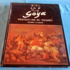 Libros de segunda mano: GOYA, TESTIGO DE SU TIEMPO, PIERRE GASSIER. Lote 50127765