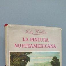 Libros de segunda mano: LA PINTURA NORTEAMERICANA. JOHN WALKER. SEIX BARRAL. ILUSTRADO. Lote 50303786