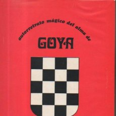 Libros de segunda mano: AUTORRETRATO MÁGICO DEL ALMA DE GOYA. AGUSTÍN DE LA HERRÁN LA EDITORIAL VIZCAÍNA, 1ª EDICIÓN, 1971. Lote 50659844