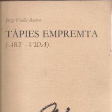 Libros de segunda mano: TAPIES EMPREMTA (ART-VIDA) / J. VALLES. BCN : ED. ROBREÑO, 1983. DEDICAT X AUTOR. 21X16CM.. Lote 50802807