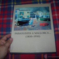 Libros de segunda mano: PAISATGISTES / PAISAJISTAS A MALLORCA...(1850-1950).ANGLADA CAMARASA, RIBAS ,LLORENÇ CERDÀ, MEIFRÉN. Lote 245303835