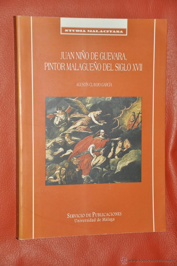 JUAN NIÑO DE GUEVARA PINTOR MALAGUEÑO DEL SIGLO XVII , AGUSTIN CLAVIJO , MÁLAGA 1998 (Libros de Segunda Mano - Bellas artes, ocio y coleccionismo - Pintura)