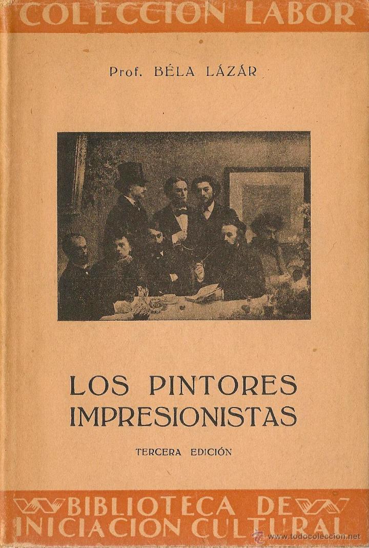 LOS PINTORES IMPRESIONISTAS / BÉLA LÁZÁR * LABOR * (Libros de Segunda Mano - Bellas artes, ocio y coleccionismo - Pintura)