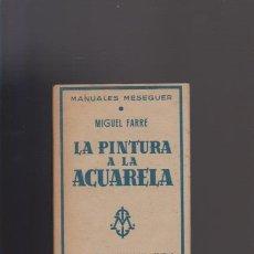 Libros de segunda mano: LA PINTURA A LA ACUARELA - MIGUEL FARRÉ - MANUAL MESEGUER 1953 / ILUSTRADO. Lote 235718930
