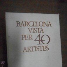 Libros de segunda mano: BARCELONA VISTA PER 40 ARTISTES BARCELONA 1978. Lote 51825650
