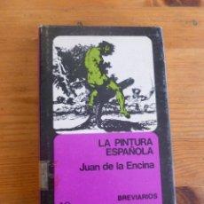 Libros de segunda mano: LA PINTURA ESPAÑOLA. JUAN DE LA ENCINA. FONDO CULTURA ECONOMICA. 1971 207 PAG. Lote 52147084