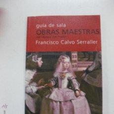 Libros de segunda mano: GUIA DE SALA OBRAS MAESTRAS DEL MUSEO DEL PRADO. FRANCISCO CALVO SERRALLER.. Lote 52281425