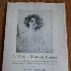 Libros de segunda mano: EL PINTOR RAMÓN CASAS COMENTARIO SOBRE LA PERSONALIDAD DEL FAMOSO ARTISTA CON 12 GRABADOS ESCOGIDO. Lote 52583331