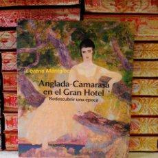 Libros de segunda mano: ANGLADA-CAMARASA EN EL GRAN HOTEL. REDESCUBRIR UNA ÉPOCA . . Lote 52746530