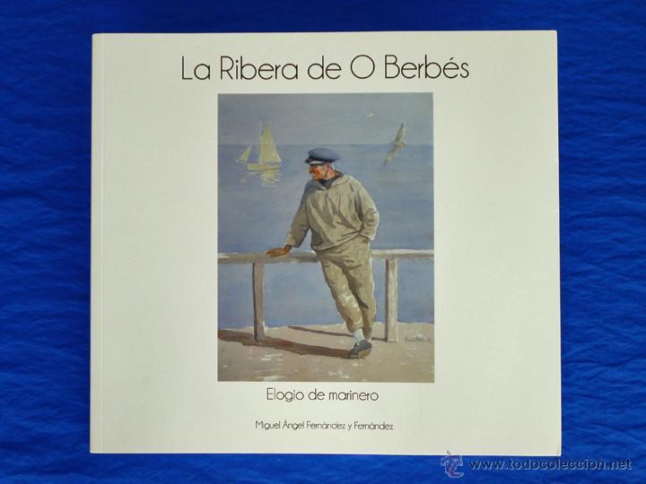 LA RIBERA DE O BERBÉS. ELOGIO DE MARINERO. MIGUEL ÁNGEL FERNÁNDEZ Y FERNÁNDEZ. DEPUTACIÓN PO, 2011 (Libros de Segunda Mano - Bellas artes, ocio y coleccionismo - Pintura)