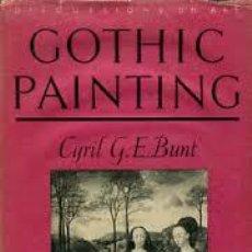 Libros de segunda mano: [PINTURA GÓTICA:] BUNT, CYRIL G. E. GOTHIC PAINTING (1947). Lote 52896528