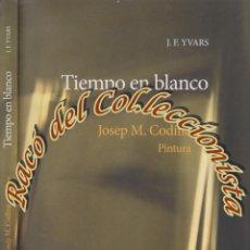 Libros de segunda mano: TIEMPO EN BLANCO, JOSEP M. CODINA PINTURA, J.F. YVARS, EDITORIAL AMBIT, 2010. Lote 53158859