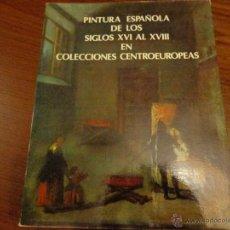 Libros de segunda mano: PINTURA ESPAÑOLA DE LOS SIGLOS XVI AL XVIII EN COLECCIONES CENTROEUROPEAS. Lote 53327345