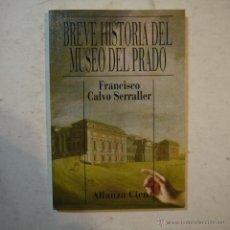 Libros de segunda mano: BREVE HISTORIA DEL MUSEO DEL PRADO - FRANCISCO CALVO SERRALLER - ALIANZA EDITORIAL - 1994. Lote 53455615