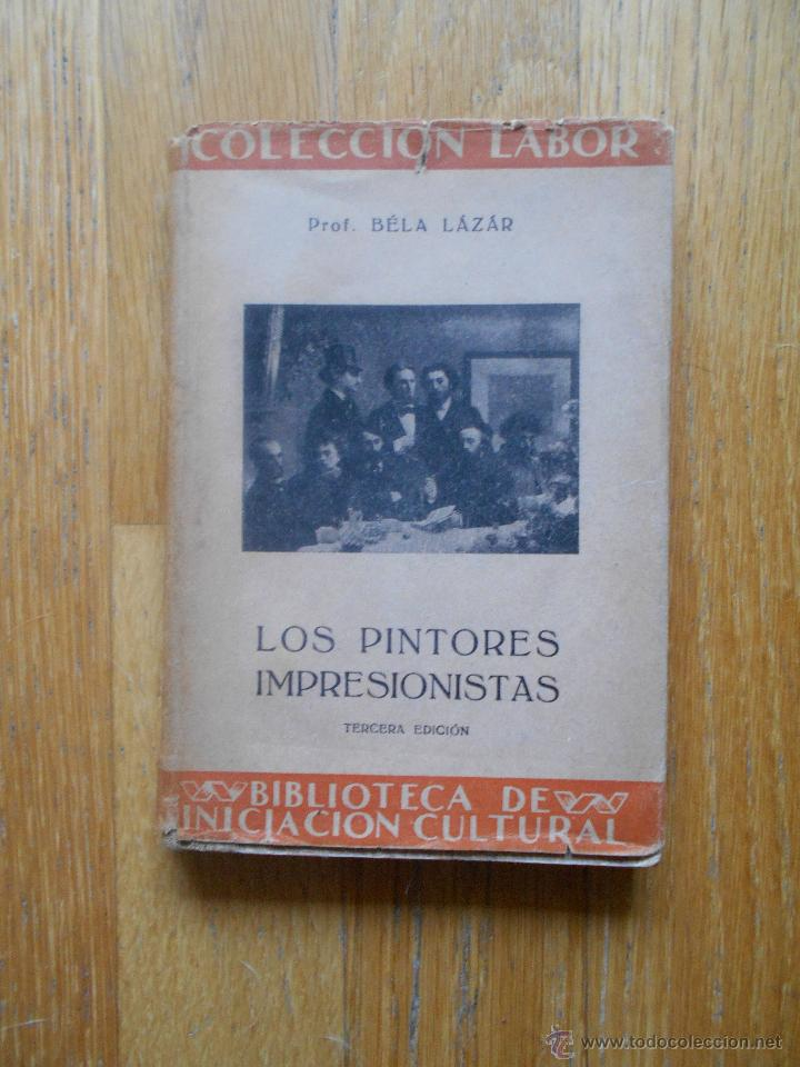 LOS PINTORES IMPRESIONISTAS, BELA LAZAR, (Libros de Segunda Mano - Bellas artes, ocio y coleccionismo - Pintura)