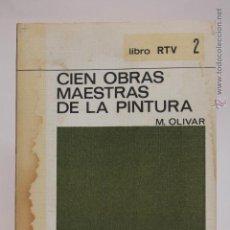 Libros de segunda mano: CIEN OBRAS MAESTRAS DE LA PINTURA - M. OLIVAR - (1969). Lote 53634485