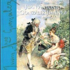Libros de segunda mano: DE CHICLANA A PARIS. EL PINTOR JUAN ANTONIO GONZÁLEZ JIMÉNEZ (1842- H. 1920). JOSE A. MERINO CALVO.. Lote 53709002