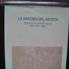Libros de segunda mano: LA IMAGEN DEL ARTISTA-RETRATOS DE ARTISTAS VASCOS ENTRE DOS SIGLOS. Lote 53732071