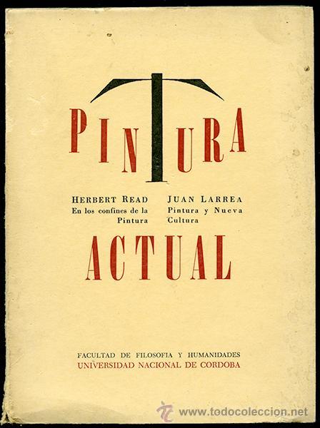 PINTURA ACTUAL. HERBERT READ Y JUAN LARREA (Libros de Segunda Mano - Bellas artes, ocio y coleccionismo - Pintura)