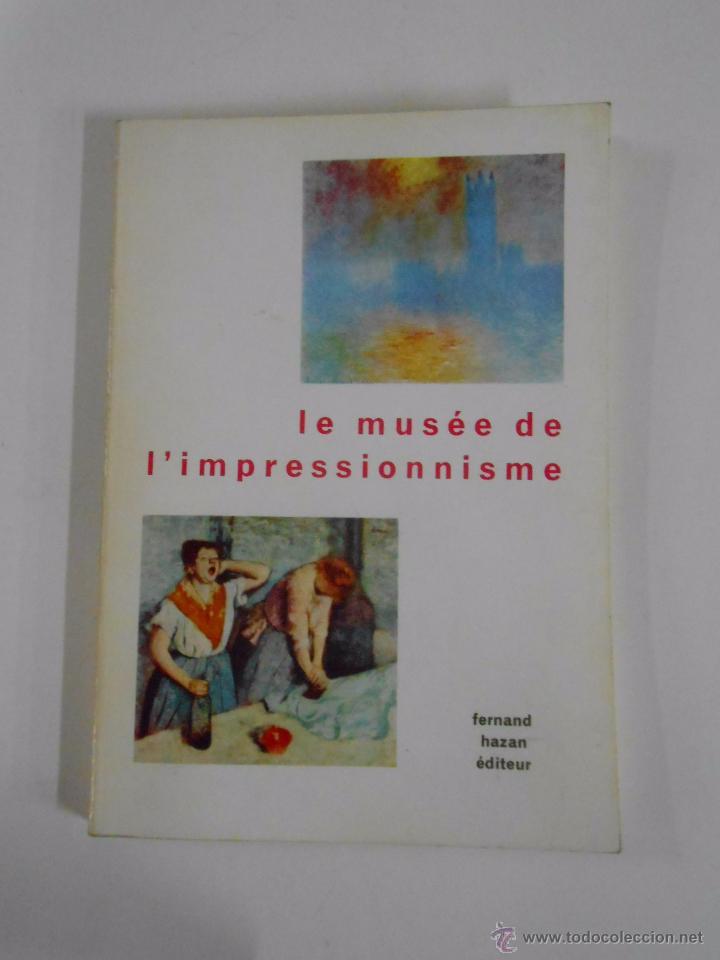 LE MUSEE DE L'IMPRESSIONNISME. FERNAND HAZAN EDITEUR. - EL MUSEO DEL IMPRESIONISMO TDK107 (Libros de Segunda Mano - Bellas artes, ocio y coleccionismo - Pintura)