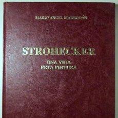 Libros de segunda mano: MARRODÁN, MARIO ÁNGEL - STROHECKER, LLUIS - STROHECKER. UNA VIDA FETA PINTURA - BARCELONA 1987. Lote 54023774