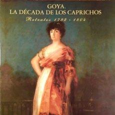 Libros de segunda mano: GOYA. LA DÉCADA DE LOS CAPRICHOS. RETRATOS 1792-1804. Lote 54151716