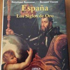 Libros de segunda mano: ESPAÑA. LOS SIGLOS DE ORO. BARTOLOMÉ BENNASSAR & BERNARD VICENT. Lote 54173792