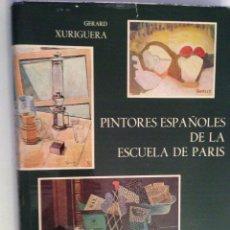Libros de segunda mano: PINTORES ESPAÑOLES DE LA ESCUELA DE PARÍS - GERARD XURIGUERA. Lote 54370984