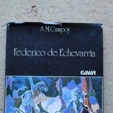 Libri di seconda mano: FEDERICO DE ECHEVARRÍA. CAMPOY (A.M.) MADRID, GAVAR, 1981.. Lote 54542534