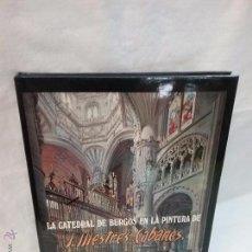 Libros de segunda mano: LIBRO - LA CATEDRAL DE BURGOS EN LA PINTURA DE JOSÉ MESTRES CABANES - AÑO 1981. Lote 195254170