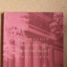 Libros de segunda mano: FUNDACIÓN AMIGOS DEL MUSEO DEL PRADO 1981-1996. MADRID, FUNDACIÓN AMIGOS DEL MUSEO DEL PRADO, 1996.. Lote 54807636
