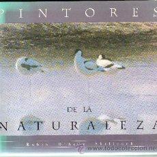 Libros de segunda mano: PINTORES DE LA NATURALEZA. D'ARCY SHILLCOCK,ROBIN. A-ART-2043. Lote 54870386