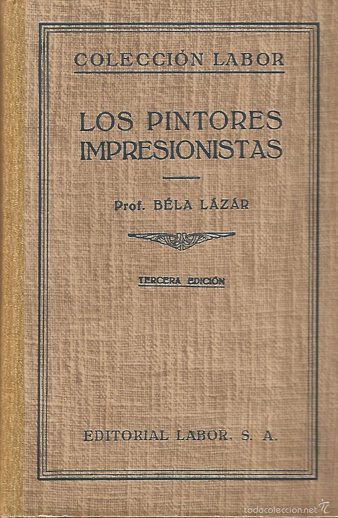 LOS PINTORES IMPRESIONISTAS. BELA LAZAR. EDITORIAL LABOR. 1950. ILUSTRADO (Libros de Segunda Mano - Bellas artes, ocio y coleccionismo - Pintura)