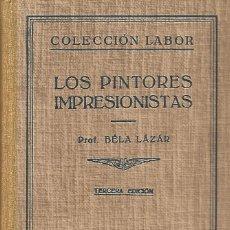 Libros de segunda mano: LOS PINTORES IMPRESIONISTAS. BELA LAZAR. EDITORIAL LABOR. 1950. ILUSTRADO. Lote 55371095