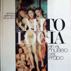 Libros de segunda mano: LA MITOLOGÍA EN EL MUSEO DEL PRADO - ANTONIO BERMEJO DE LA ROCA. Lote 55975958