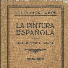 Libros de segunda mano: LA PINTURA ESPAÑOLA. AUGUST L. MAYER. EDITORIAL LABOR. BARCELONA. 1937. Lote 176860582