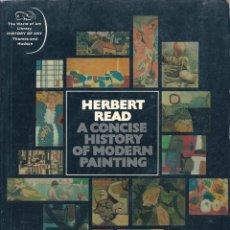 Libros de segunda mano: A CONCISE HISTORY OF MODERN PAINTING. DE HERBERT READ ( EN INGLÉS ). Lote 56846970