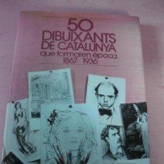 Libros de segunda mano: 50 DIBUIXANTS DE CATALUNYA QUE FORMAREN EPOCA. 1867 / 1936. EDITORIAL GLOSA 1981.. Lote 56973821