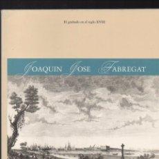 Libros de segunda mano: JOAQUÍN JOSÉ FABREGAT. EL GRABADO EN EL SIGLO XVIII. - CARRETE, JUAN; VILLENA, ELVIRA.. Lote 104347410
