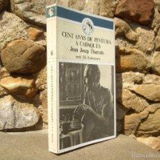 Libros de segunda mano: JOAN JOSEP THARRATS: CENT ANYS DE PINTURA A CADAQUÉS, ED. DEL COTAL 1981. Lote 58184413