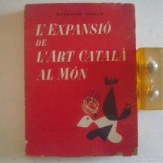 Libros de segunda mano: SEBASTIÀ GASCH.L ´EXPANSIÓ DE L ´ART CATALÀ AL MÓN.1953.1A EDICIÓN.FOLIO.ILUSTRADO. Lote 57938943