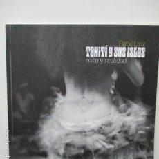 Libros de segunda mano: TAHITÍ Y SUS ISLAS - ÚRIZ DOMEZÁIN, PATXI - EXCELENTE ESTADO - VER FOTOS. Lote 58218333