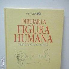 Libros de segunda mano: DIBUJAR LA FIGURA HUMANA - TAPA BLANDA – DE TREVOR WILLOUGHBY - VER FOTOS. Lote 58304639