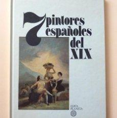 Libros de segunda mano: 7 SIETE PINTORES ESPAÑOLES DEL SIGLO XIX (GOYA, MADRAZO, FORTUNY, ROSALES) - PLANETA - 1982. Lote 58339551