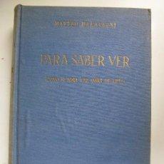 Libri di seconda mano: PARA SABER VER. CÓMO SE MIRA UNA OBRA DE ARTE. MATTEO MARANGONI. 1962. . Lote 58582619