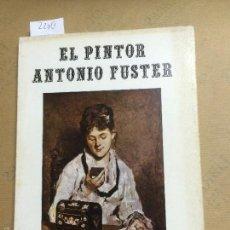 Libros de segunda mano: EL PINTOR ANTONIO FUSTER, PIÑA HOMS, ROMAN, 1971. Lote 58970835