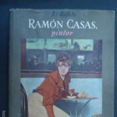 Libros de segunda mano: RAMON CASAS, PINTOR. J.F. RAFOLS. 2 ILUSTRACIONES EN COLOR Y CUARENTA Y OCHO EN NEGRO.. Lote 60101575