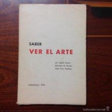 Libros de segunda mano: SABER VER EL ARTE, DEPARTAMENTO DE HISTORIA DEL ARTE UNIVERSIDAD DE ZARAGOZA, 1974, 123 PÁGINAS.. Lote 60516487