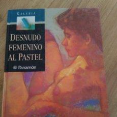 Livres d'occasion: DESNUDO FEMENINO AL PASTEL. PARRAMÓN. PRIMERA EDICIÓN 1995. 144 PÁGINAS. Lote 60854526